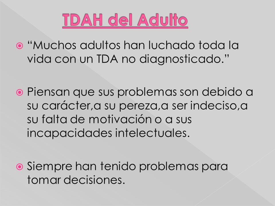 TDAH TDAH del Adulto. Muchos adultos han luchado toda la vida con un TDA no diagnosticado.