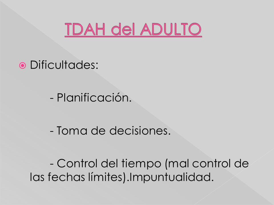 TDAH del ADULTO Dificultades: - Planificación. - Toma de decisiones.