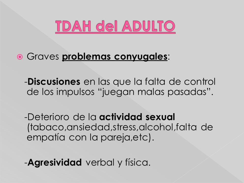 TDAH del ADULTO Graves problemas conyugales: