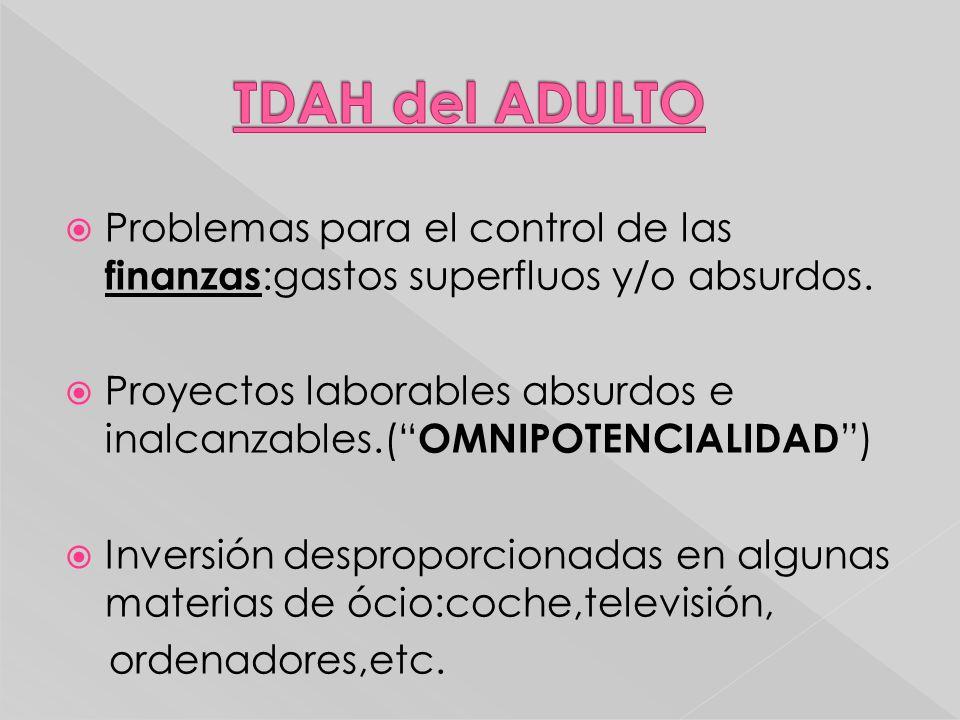 TDAH del ADULTO Problemas para el control de las finanzas:gastos superfluos y/o absurdos.