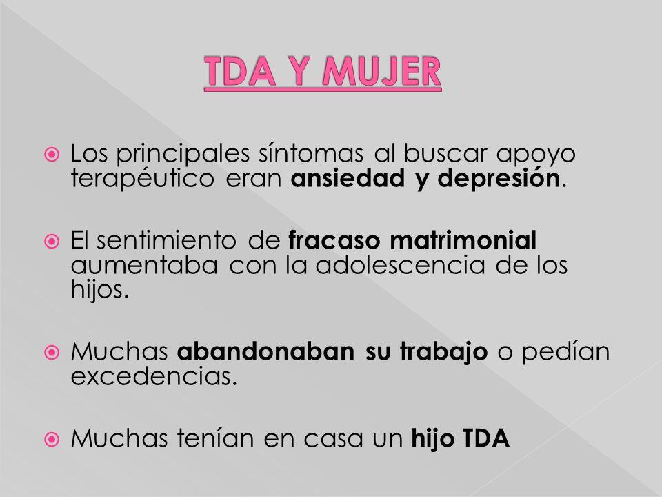 TDA Y MUJER Los principales síntomas al buscar apoyo terapéutico eran ansiedad y depresión.