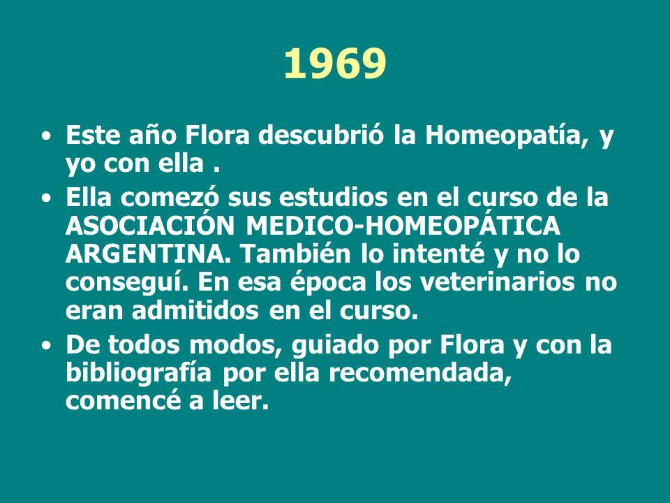 1969 Este año Flora descubrió la Homeopatía, y yo con ella .