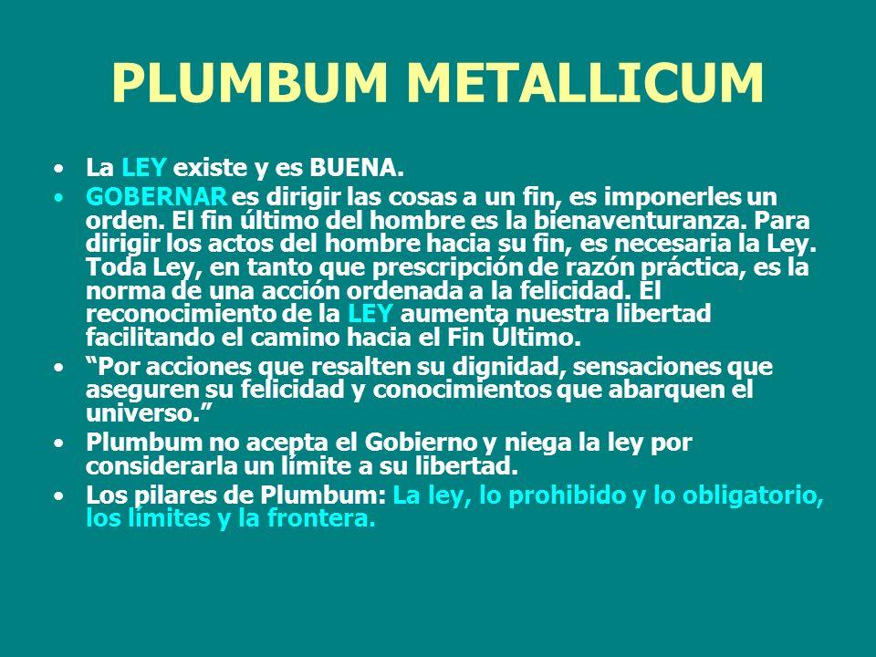 PLUMBUM METALLICUM La LEY existe y es BUENA.