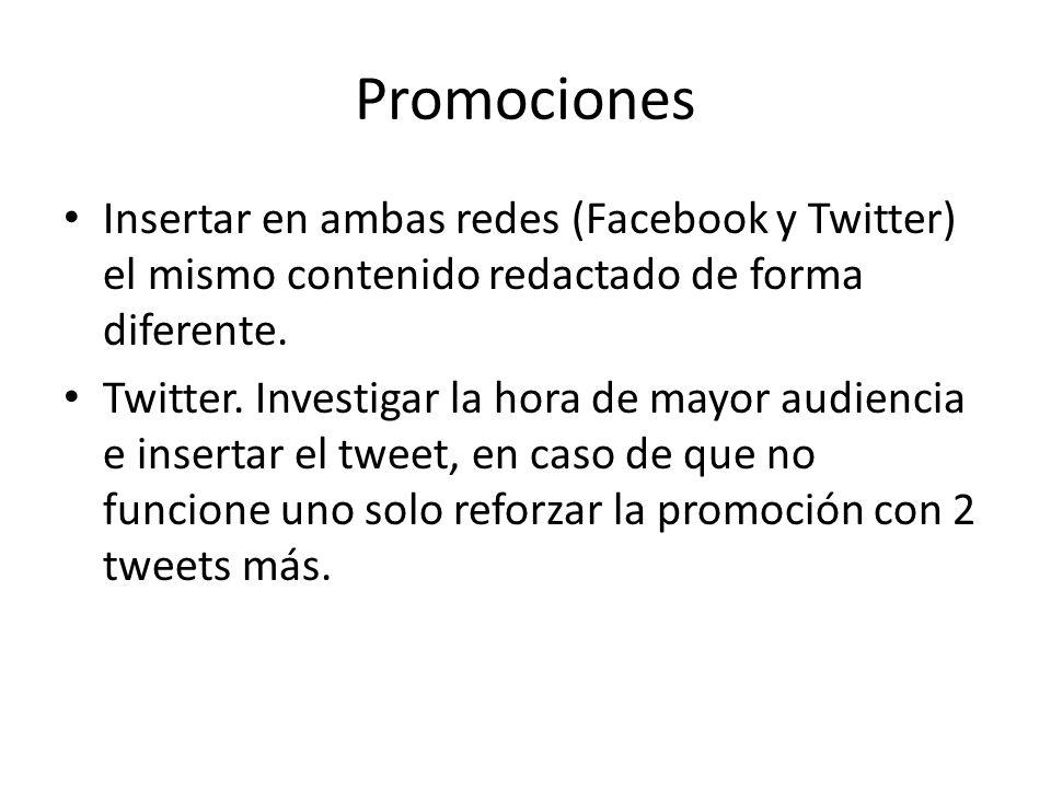 Promociones Insertar en ambas redes (Facebook y Twitter) el mismo contenido redactado de forma diferente.