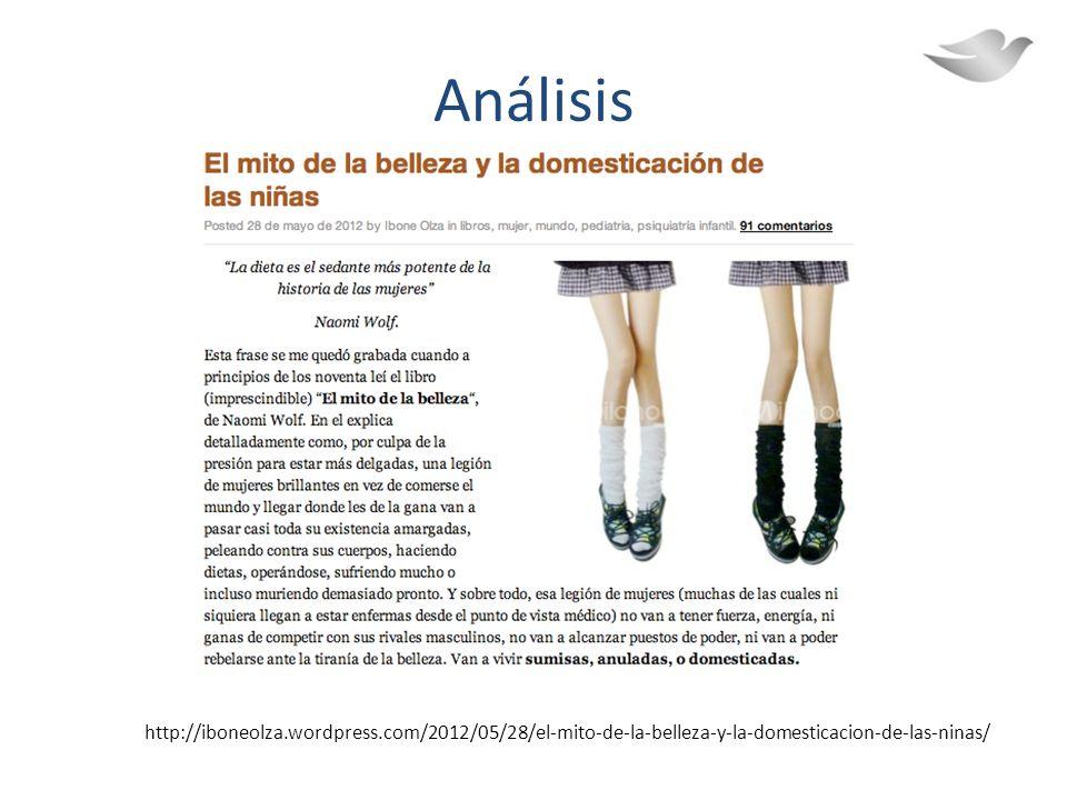 Análisis http://iboneolza.wordpress.com/2012/05/28/el-mito-de-la-belleza-y-la-domesticacion-de-las-ninas/