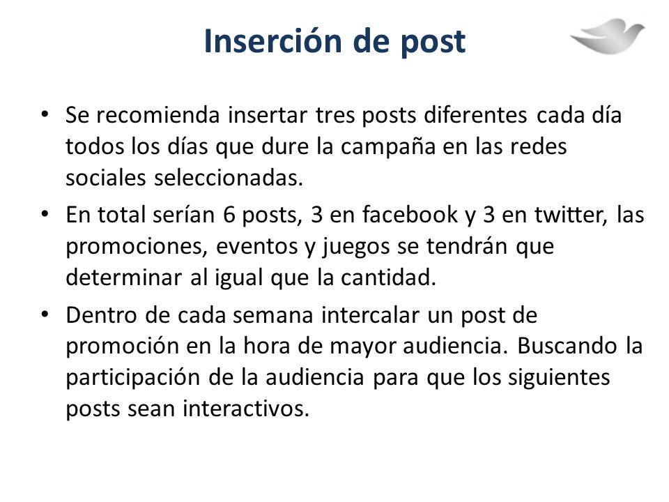 Inserción de post Se recomienda insertar tres posts diferentes cada día todos los días que dure la campaña en las redes sociales seleccionadas.