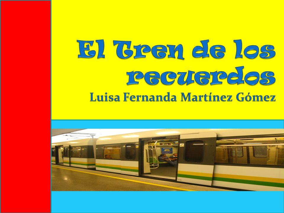 El Tren de los recuerdos Luisa Fernanda Martínez Gómez