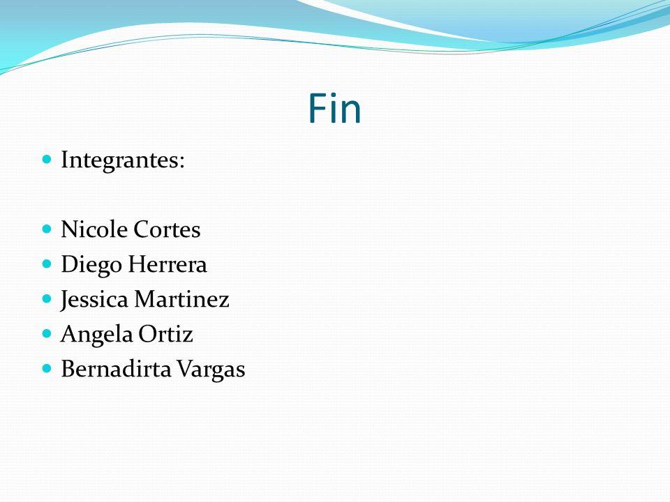 Fin Integrantes: Nicole Cortes Diego Herrera Jessica Martinez