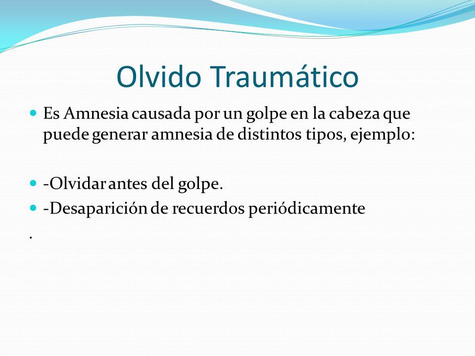 Olvido Traumático Es Amnesia causada por un golpe en la cabeza que puede generar amnesia de distintos tipos, ejemplo: