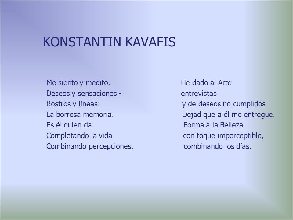KONSTANTIN KAVAFIS Me siento y medito. He dado al Arte