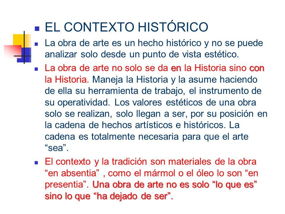 EL CONTEXTO HISTÓRICO La obra de arte es un hecho histórico y no se puede analizar solo desde un punto de vista estético.