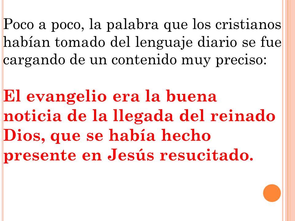 Poco a poco, la palabra que los cristianos habían tomado del lenguaje diario se fue cargando de un contenido muy preciso: