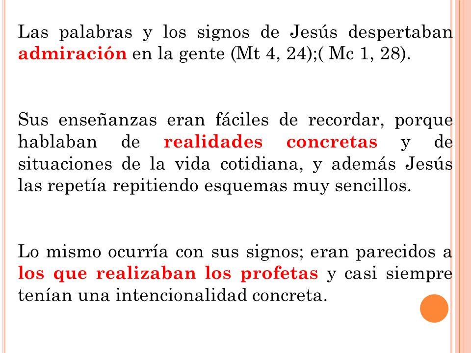 Las palabras y los signos de Jesús despertaban admiración en la gente (Mt 4, 24);( Mc 1, 28).