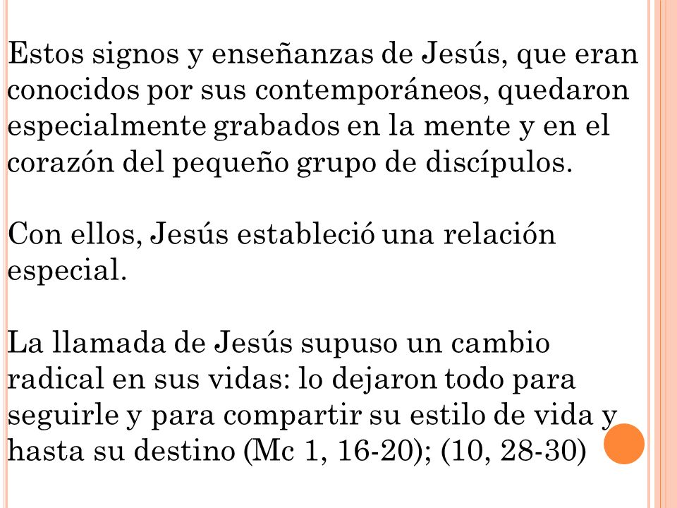 Estos signos y enseñanzas de Jesús, que eran conocidos por sus contemporáneos, quedaron especialmente grabados en la mente y en el corazón del pequeño grupo de discípulos.