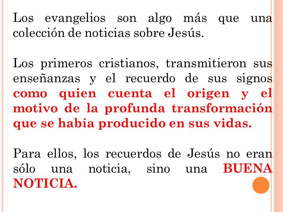Los evangelios son algo más que una colección de noticias sobre Jesús.