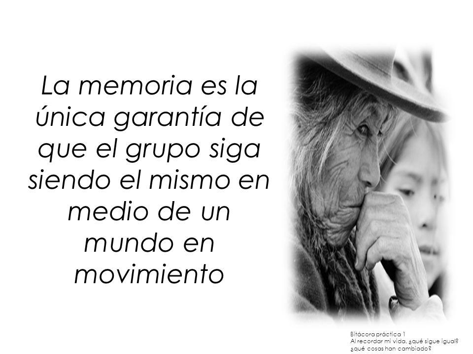 La memoria es la única garantía de que el grupo siga siendo el mismo en medio de un mundo en movimiento