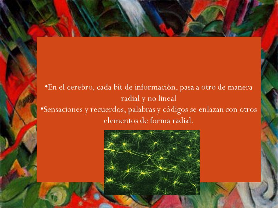 Guiri,,,, En el cerebro, cada bit de información, pasa a otro de manera radial y no lineal.