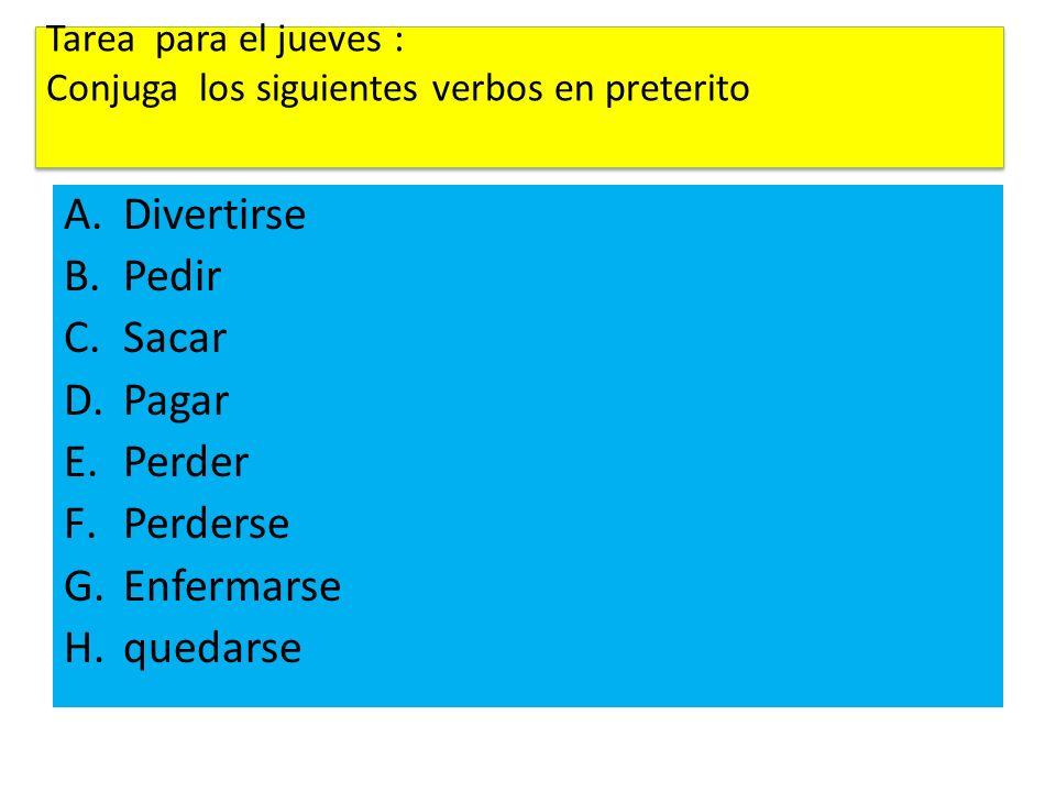 Tarea para el jueves : Conjuga los siguientes verbos en preterito