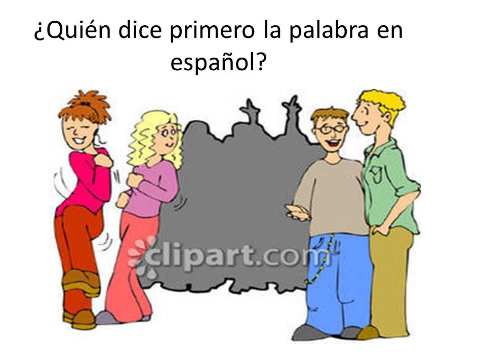 ¿Quién dice primero la palabra en español