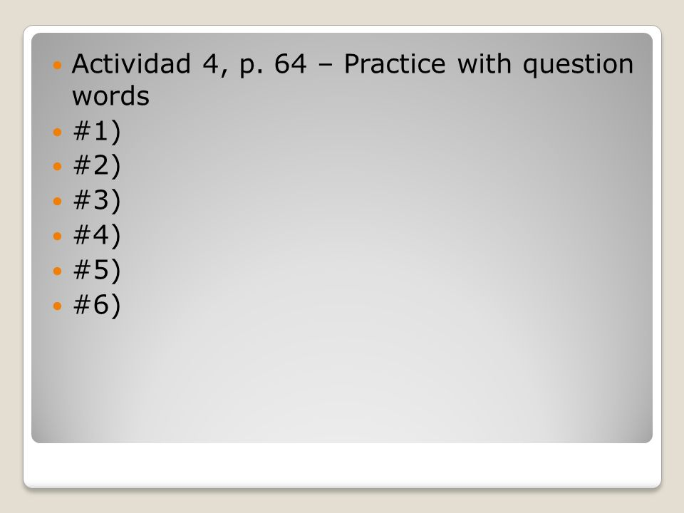 Actividad 4, p. 64 – Practice with question words