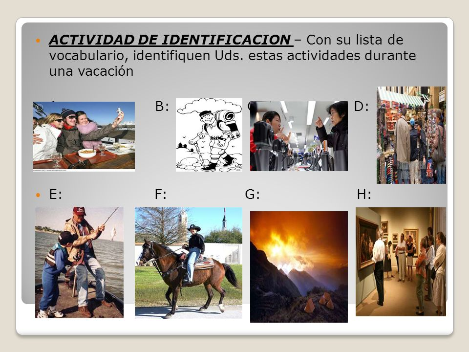 ACTIVIDAD DE IDENTIFICACION – Con su lista de vocabulario, identifiquen Uds. estas actividades durante una vacación