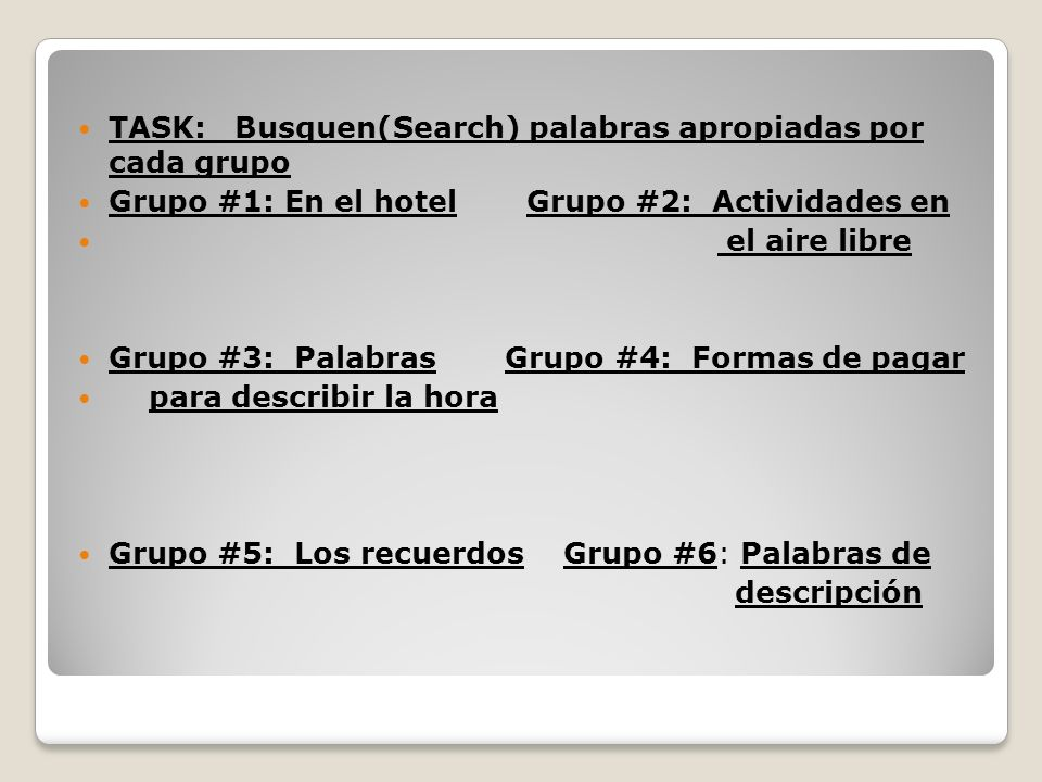 TASK: Busquen(Search) palabras apropiadas por cada grupo