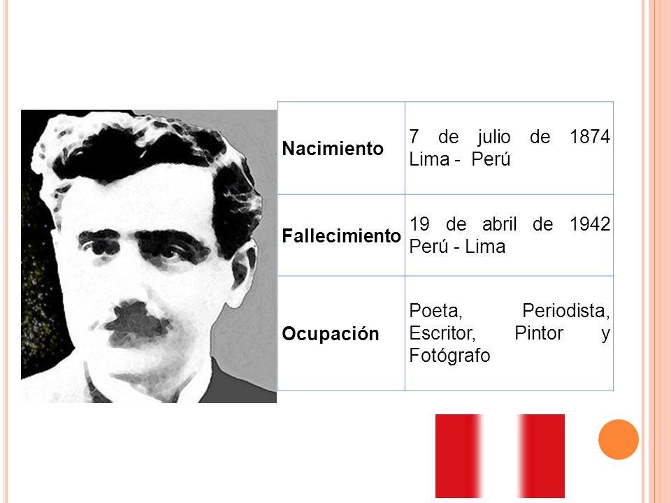 Nacimiento 7 de julio de 1874 Lima - Perú. Fallecimiento. 19 de abril de 1942 Perú - Lima. Ocupación.