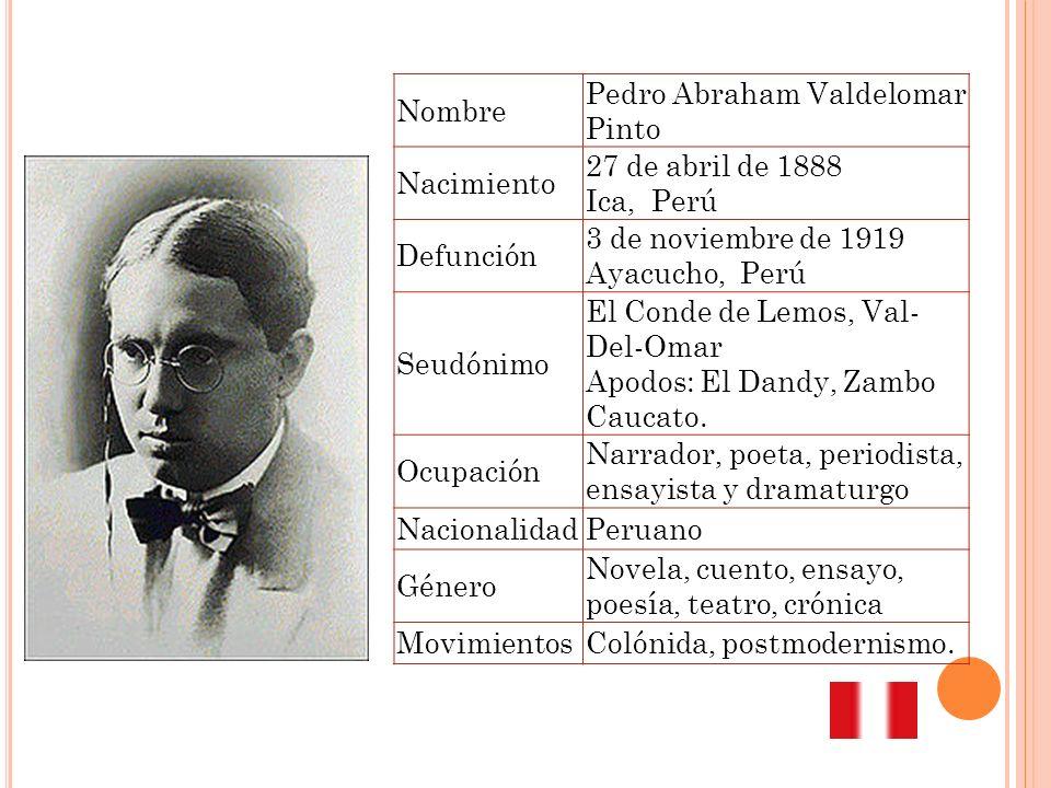 Nombre Pedro Abraham Valdelomar Pinto. Nacimiento. 27 de abril de 1888 Ica, Perú. Defunción. 3 de noviembre de 1919 Ayacucho, Perú.