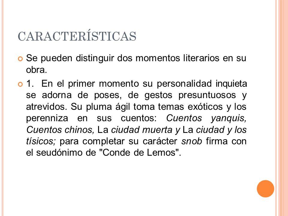 CARACTERÍSTICAS Se pueden distinguir dos momentos literarios en su obra.