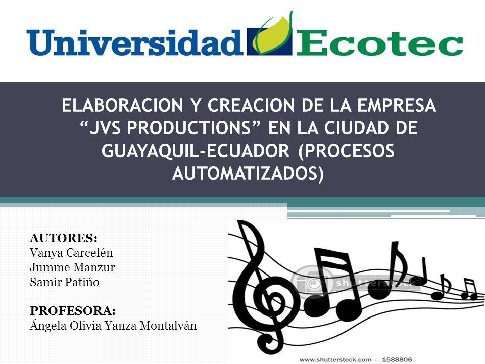 ELABORACION Y CREACION DE LA EMPRESA JVS PRODUCTIONS EN LA CIUDAD DE GUAYAQUIL-ECUADOR (PROCESOS AUTOMATIZADOS)
