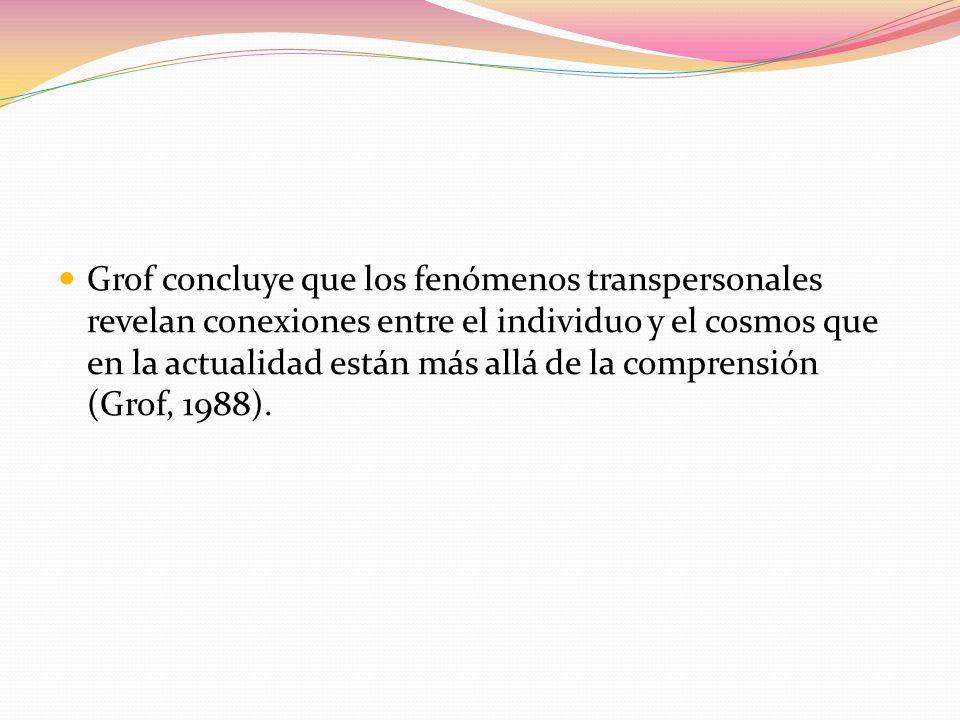 Grof concluye que los fenómenos transpersonales revelan conexiones entre el individuo y el cosmos que en la actualidad están más allá de la comprensión (Grof, 1988).