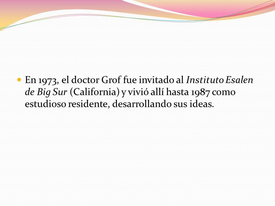 En 1973, el doctor Grof fue invitado al Instituto Esalen de Big Sur (California) y vivió allí hasta 1987 como estudioso residente, desarrollando sus ideas.