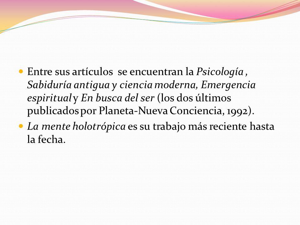 Entre sus artículos se encuentran la Psicología , Sabiduría antigua y ciencia moderna, Emergencia espiritual y En busca del ser (los dos últimos publicados por Planeta-Nueva Conciencia, 1992).