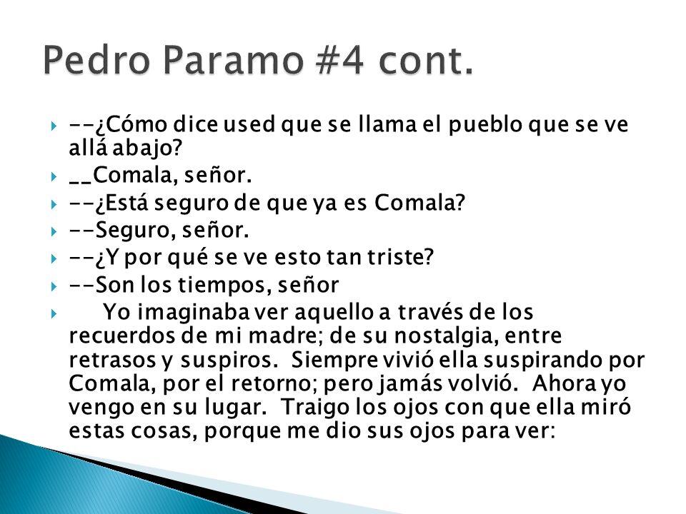 Pedro Paramo #4 cont. --¿Cómo dice used que se llama el pueblo que se ve allá abajo __Comala, señor.