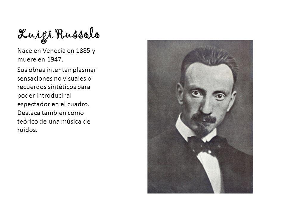 Luigi Russolo Nace en Venecia en 1885 y muere en 1947.