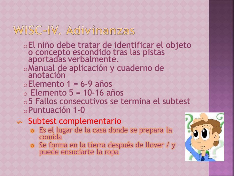WISC-IV. Adivinanzas El niño debe tratar de identificar el objeto o concepto escondido tras las pistas aportadas verbalmente.