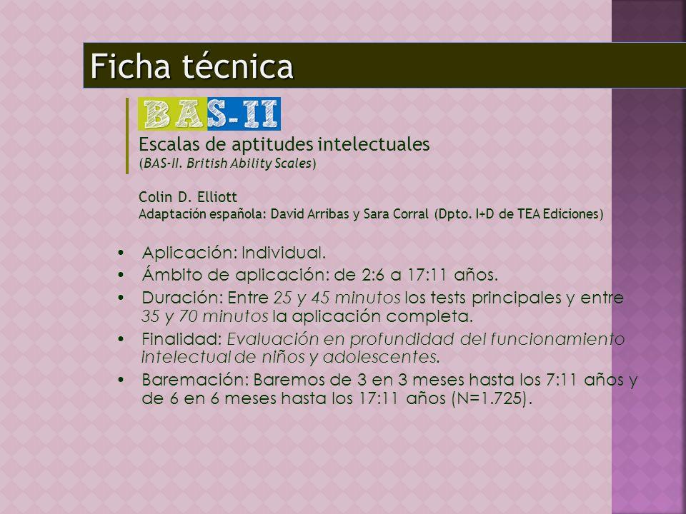Ficha técnica Escalas de aptitudes intelectuales (BAS-II. British Ability Scales) Colin D. Elliott.