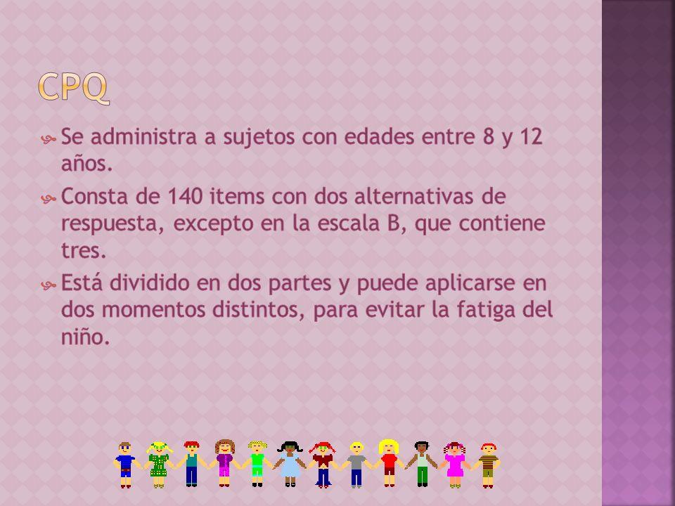 CPQ Se administra a sujetos con edades entre 8 y 12 años.