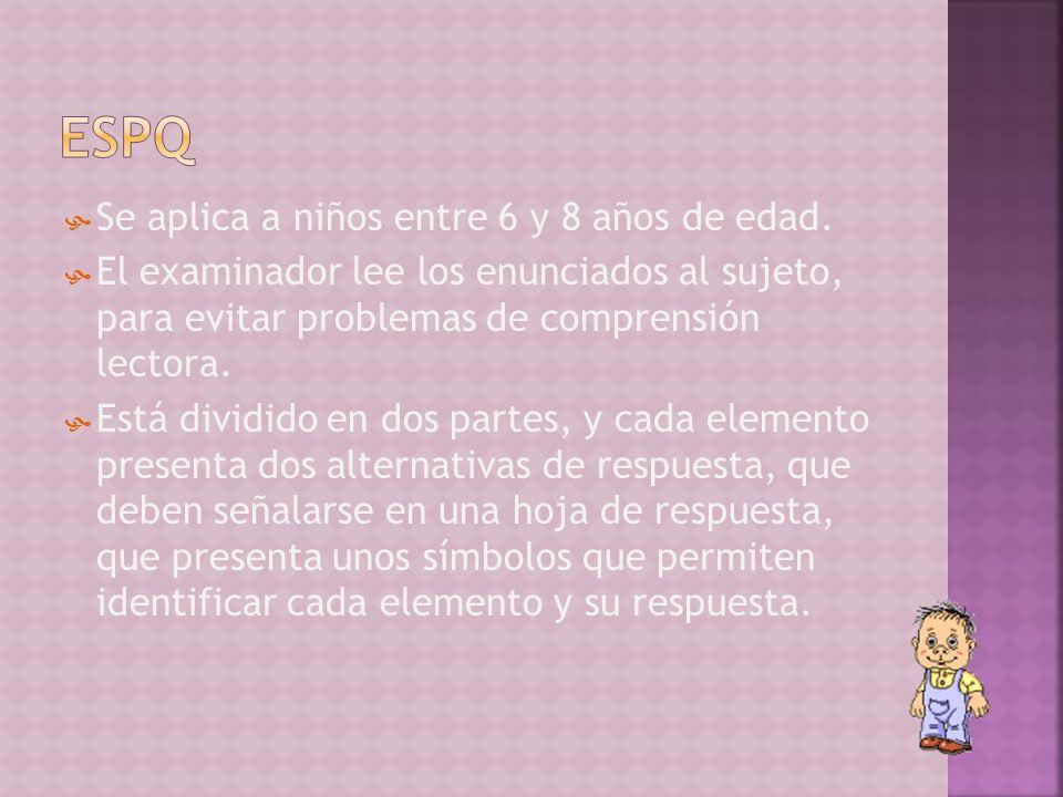 espq Se aplica a niños entre 6 y 8 años de edad.