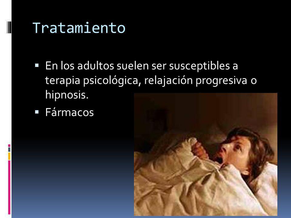 Tratamiento En los adultos suelen ser susceptibles a terapia psicológica, relajación progresiva o hipnosis.