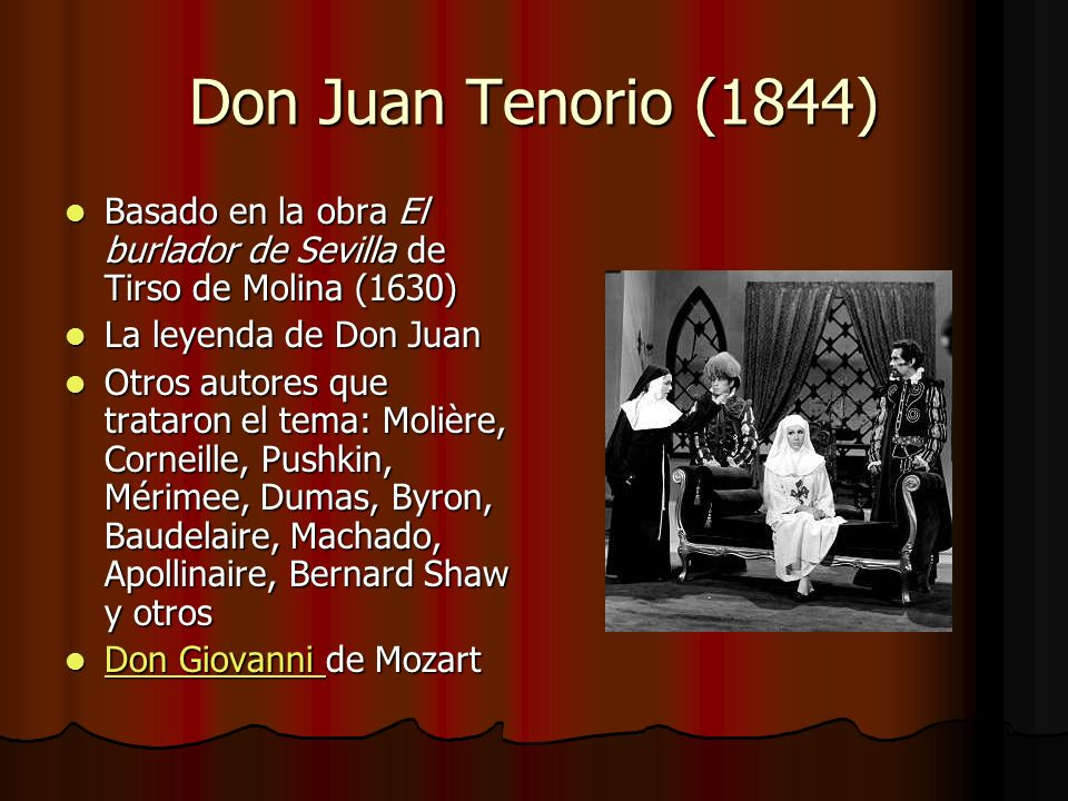 Don Juan Tenorio (1844) Basado en la obra El burlador de Sevilla de Tirso de Molina (1630) La leyenda de Don Juan.