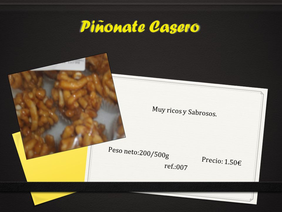 Peso neto:200/500g Precio: 1.50€ ref.:007