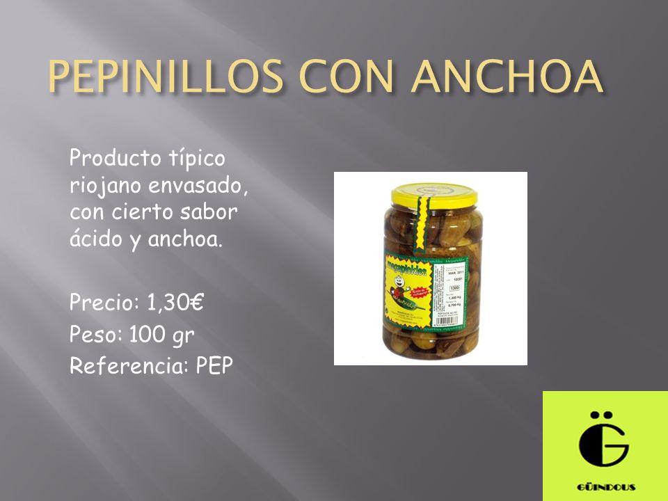 PEPINILLOS CON ANCHOA Producto típico riojano envasado, con cierto sabor ácido y anchoa. Precio: 1,30€