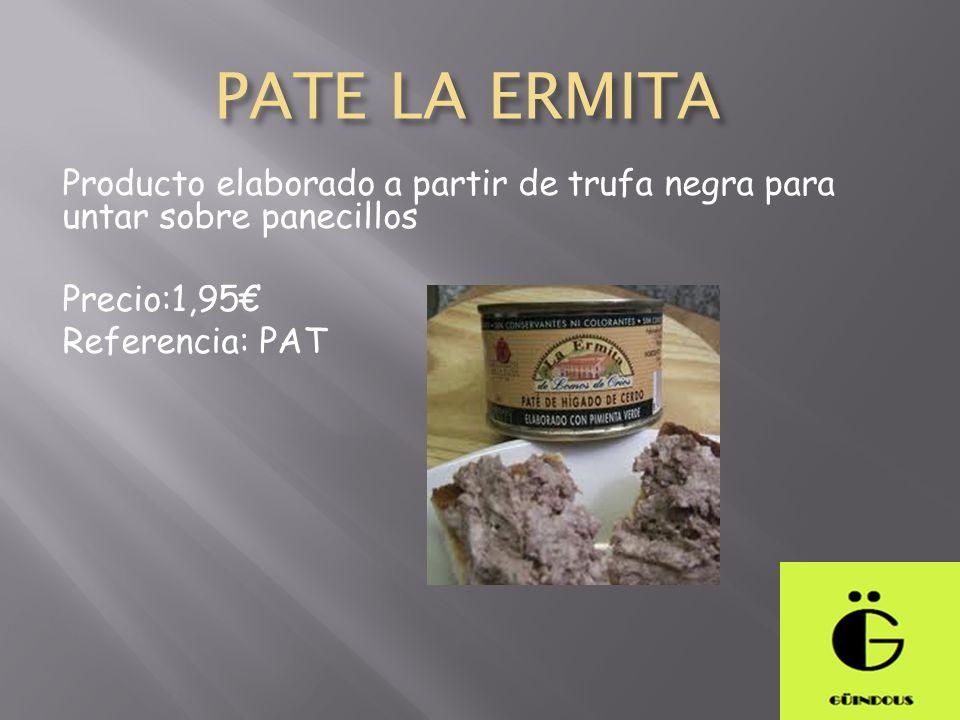 PATE LA ERMITA Producto elaborado a partir de trufa negra para untar sobre panecillos. Precio:1,95€