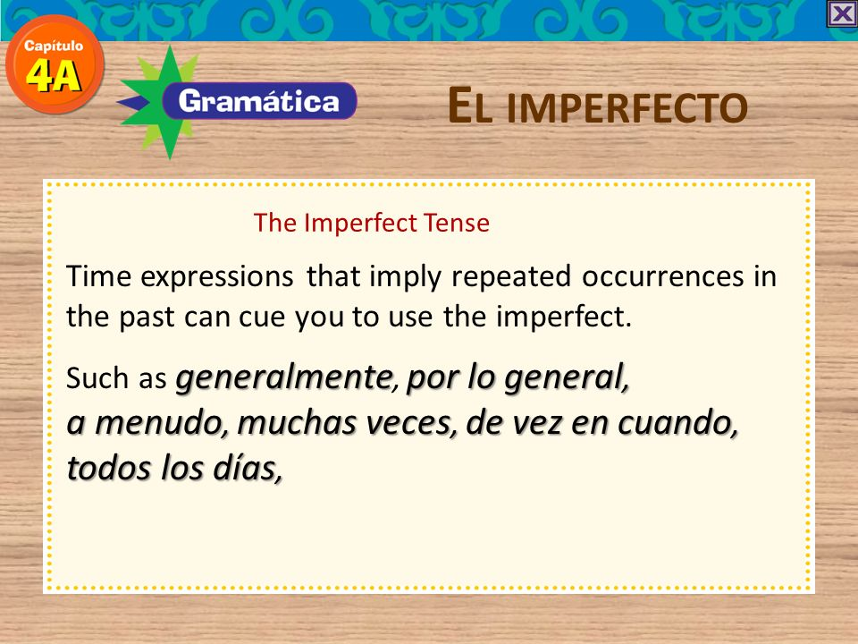 El imperfecto The Imperfect Tense. Time expressions that imply repeated occurrences in the past can cue you to use the imperfect.