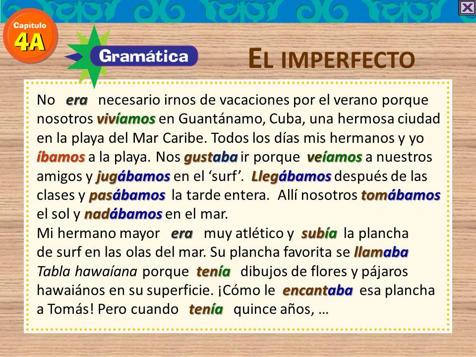 El imperfecto No era necesario irnos de vacaciones por el verano porque. nosotros vivíamos en Guantánamo, Cuba, una hermosa ciudad.
