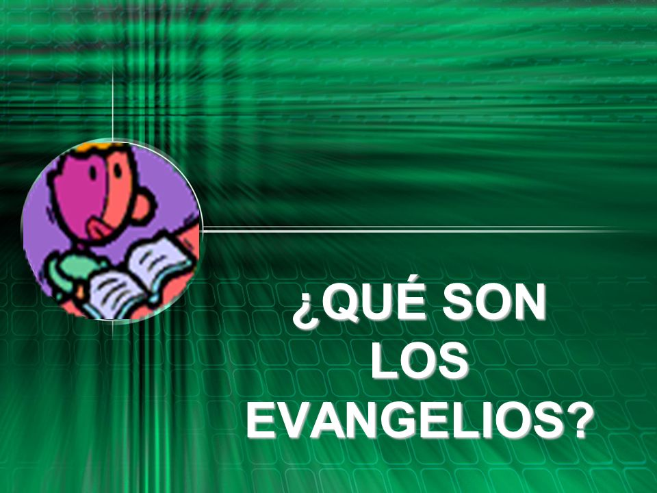 ¿QUÉ SON LOS EVANGELIOS
