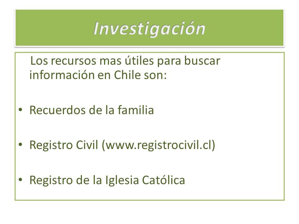 Investigación Los recursos mas útiles para buscar información en Chile son: Recuerdos de la familia.