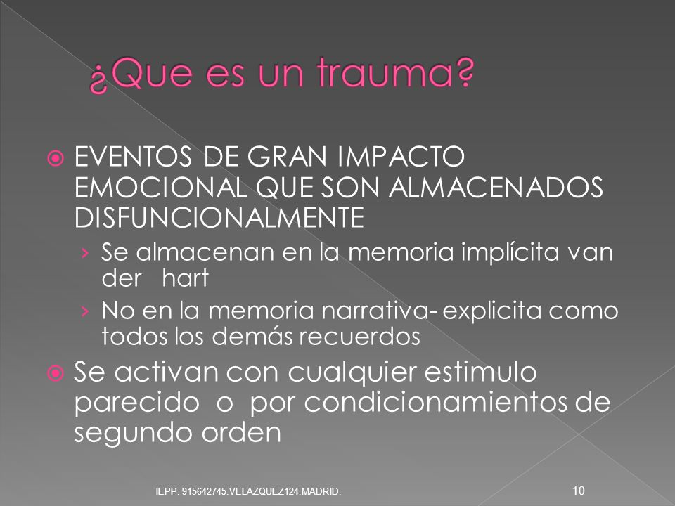 ¿Que es un trauma EVENTOS DE GRAN IMPACTO EMOCIONAL QUE SON ALMACENADOS DISFUNCIONALMENTE. Se almacenan en la memoria implícita van der hart.