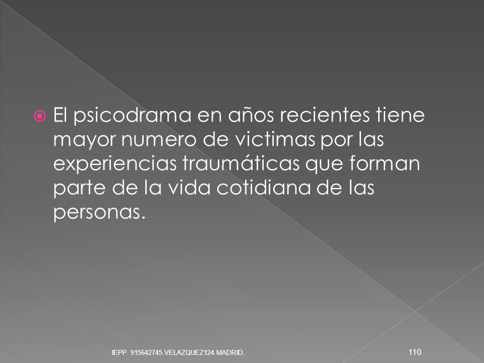 El psicodrama en años recientes tiene mayor numero de victimas por las experiencias traumáticas que forman parte de la vida cotidiana de las personas.